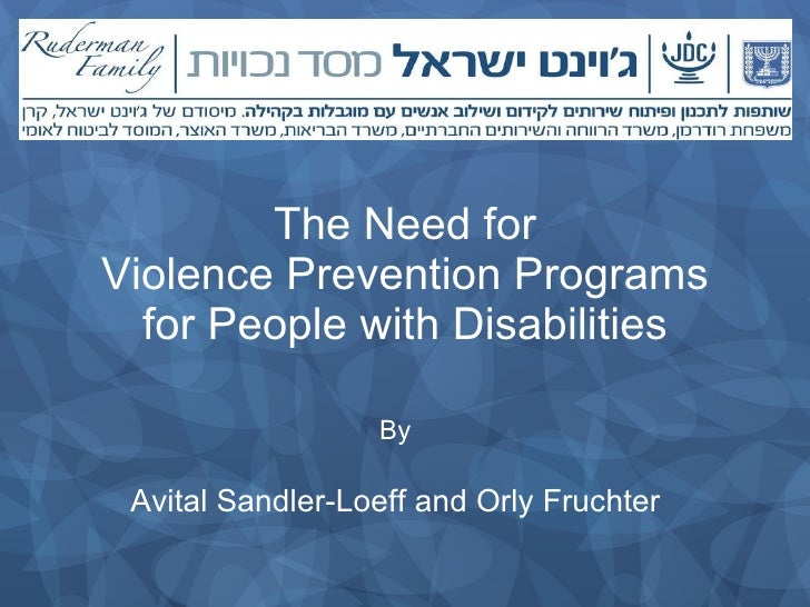 The Need for  Violence Prevention Programs  for People with Disabilities By Avital Sandler-Loeff and Orly Fruchter
