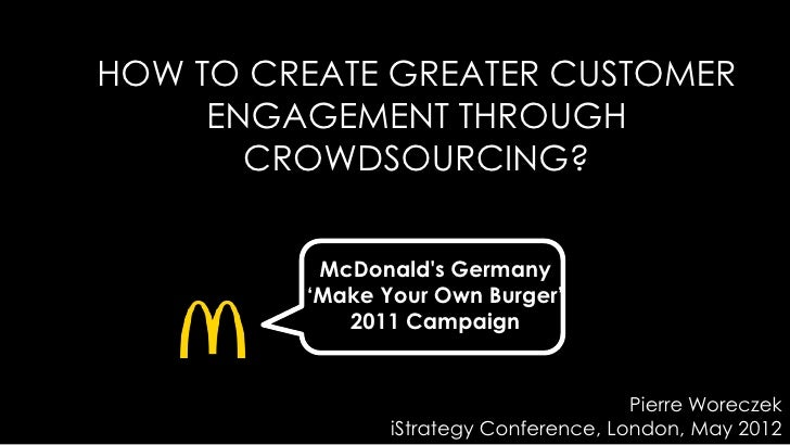 """HOW TO CREATE GREATER CUSTOMER     ENGAGEMENT THROUGH       CROWDSOURCING?          McDonalds Germany         """"Make Your O..."""