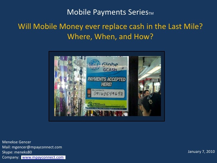 Mobile Payments SeriesTM        Will Mobile Money ever replace cash in the Last Mile?                     Where, When, and...
