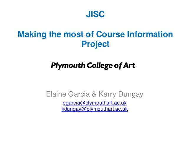 JISCMaking the most of Course Information              Project      Elaine Garcia & Kerry Dungay           egarcia@plymout...