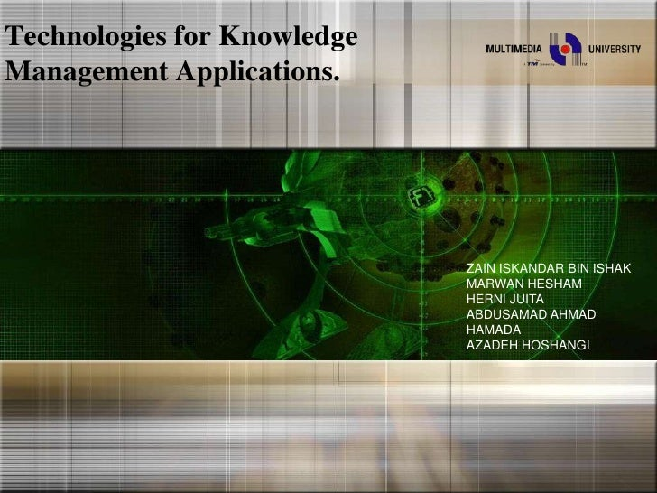 Technologies for Knowledge Management Applications.<br />ZAIN ISKANDAR BIN ISHAK MARWAN HESHAM<br />HERNI JUITA<br />ABDUS...