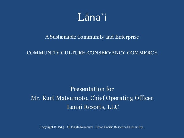 Lāna`i       A Sustainable Community and EnterpriseCOMMUNITY-CULTURE-CONSERVANCY-COMMERCE              Presentation for Mr...