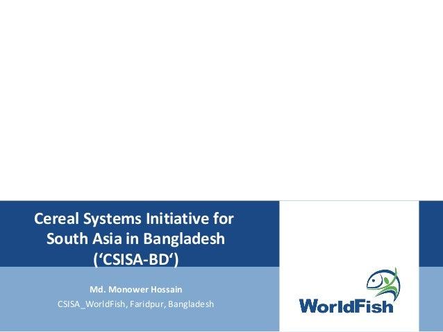 Cereal Systems Initiative forSouth Asia in Bangladesh('CSISA-BD')Md. Monower HossainCSISA_WorldFish, Faridpur, Bangladesh