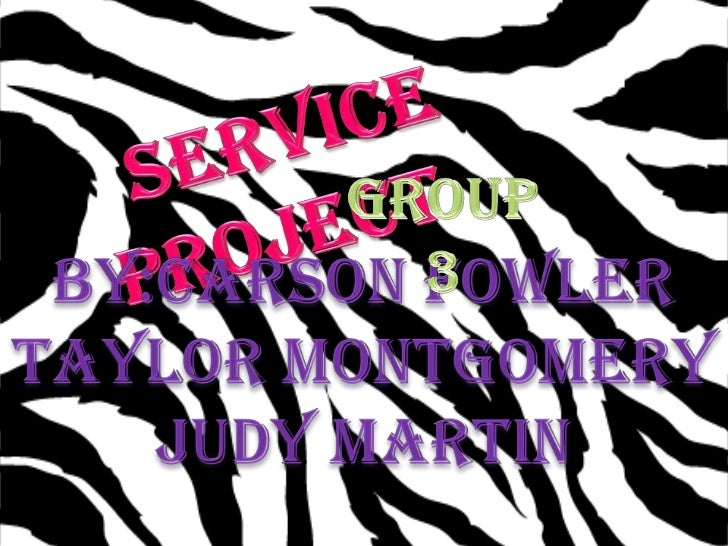 ServiceProject<br />Group 3<br />By:Carson Fowler<br />Taylor Montgomery<br />Judy Martin<br />