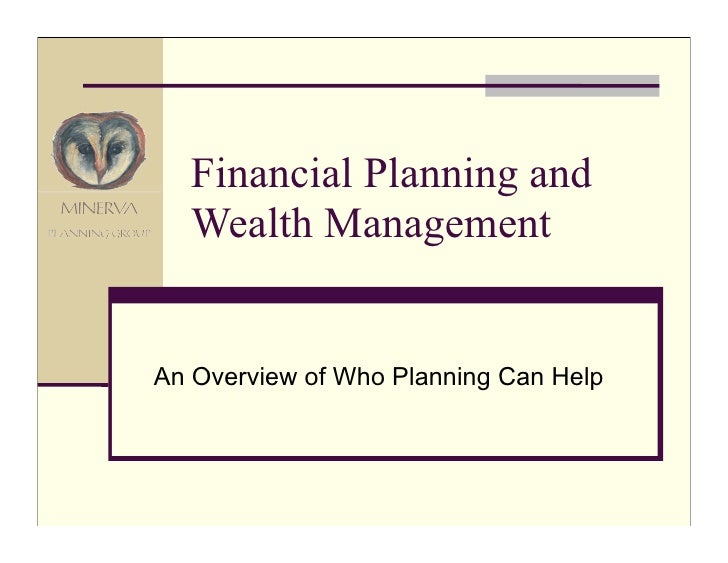 Financial Planning and   Wealth Management   An Overview of Who Planning Can Help