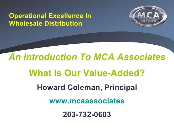 Operational Excellence In Wholesale Distribution   <ul><li>An Introduction To MCA Associates </li></ul><ul><li>What Is  Ou...