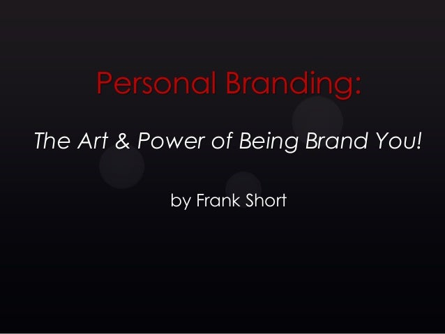 Personal Branding:The Art & Power of Being Brand You!            by Frank Short