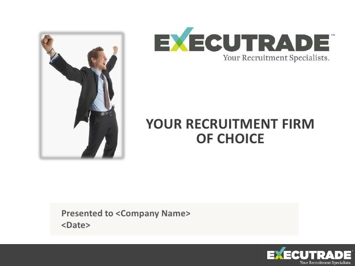 YOUR RECRUITMENT FIRM                       OF CHOICEPresented to <Company Name><Date>