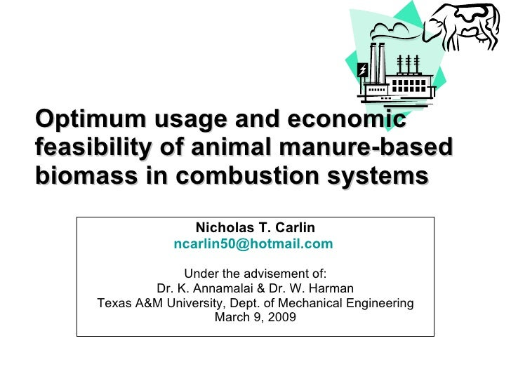 Optimum usage and economic feasibility of animal manure-based biomass in combustion systems Nicholas T. Carlin [email_addr...