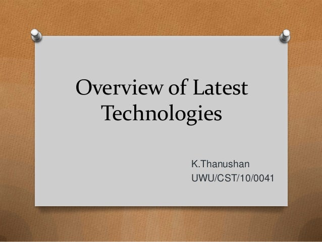 Overview of Latest Technologies K.Thanushan UWU/CST/10/0041