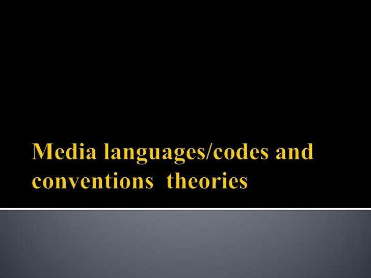 Media languages/codes and conventions  theories <br />