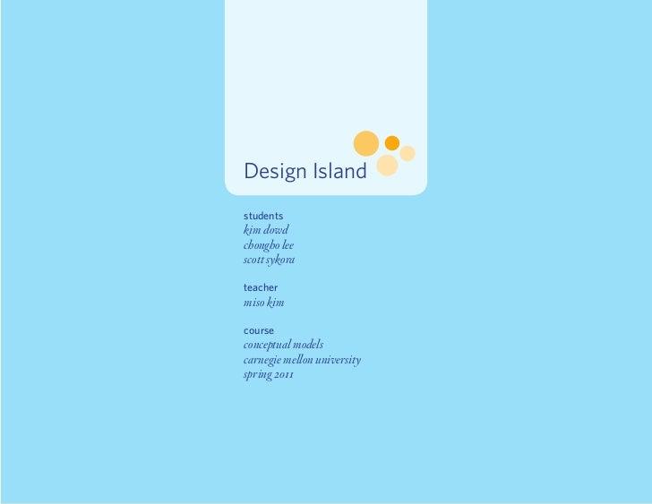 Design Islandstudentskim dowdchongho leescott sykorateachermiso kimcourseconceptual modelscarnegie mellon universityspring...