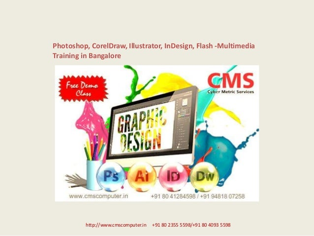 Photoshop, CorelDraw, Illustrator, InDesign, Flash -Multimedia Training in Bangalore http://www.cmscomputer.in +91 80 2355...