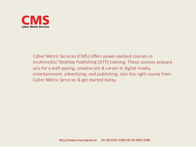 Cyber Metric Services (CMS) offers power-packed courses in multimedia/ Desktop Publishing (DTP) training. These courses pr...