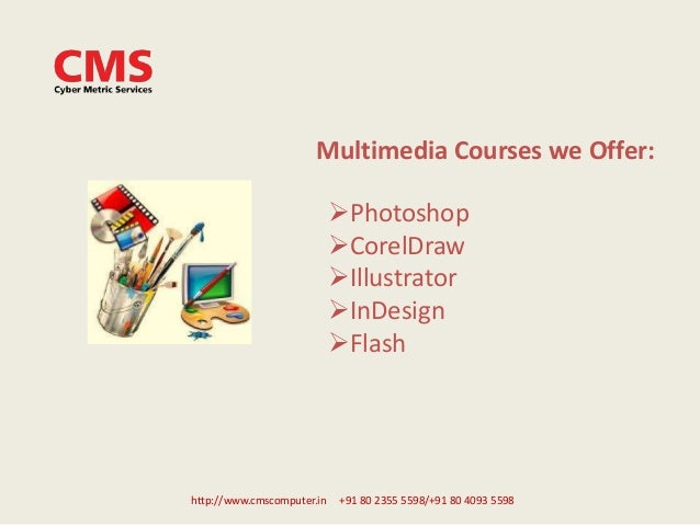 Multimedia Courses we Offer: Photoshop CorelDraw Illustrator InDesign Flash http://www.cmscomputer.in +91 80 2355 559...