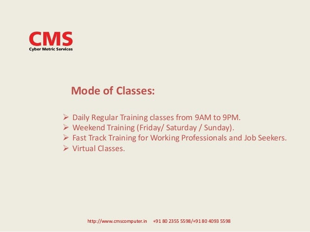 Mode of Classes:  Daily Regular Training classes from 9AM to 9PM.  Weekend Training (Friday/ Saturday / Sunday).  Fast ...