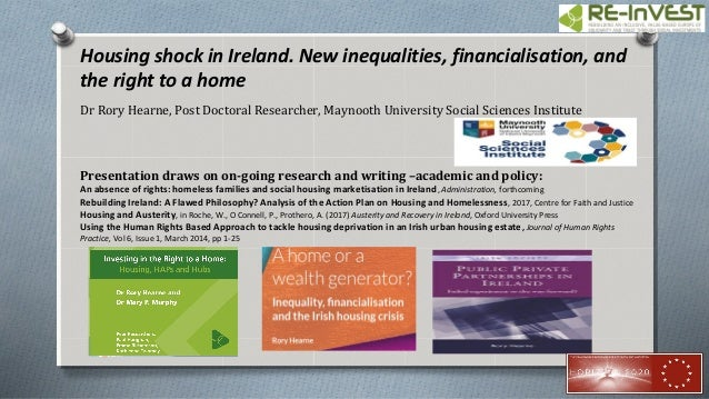 Housing shock in Ireland. New inequalities, financialisation, and the right to a home Dr Rory Hearne, Post Doctoral Resear...