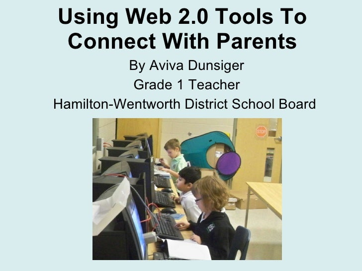Using Web 2.0 Tools To Connect With Parents By Aviva Dunsiger Grade 1 Teacher Hamilton-Wentworth District School Board