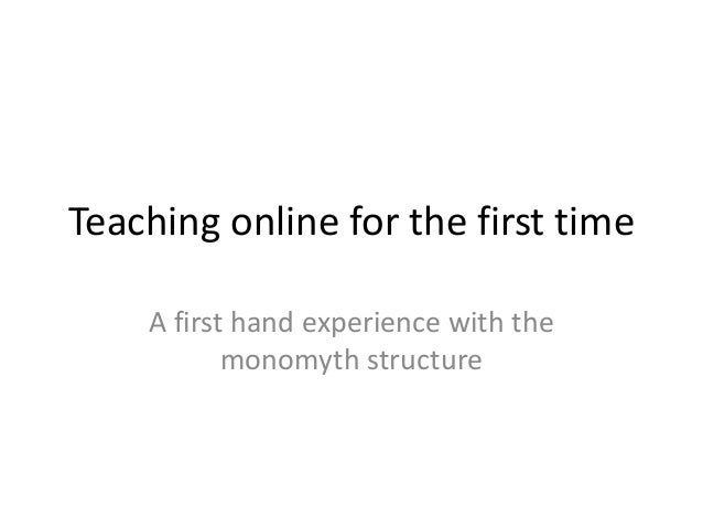 Teaching online for the first time    A first hand experience with the           monomyth structure