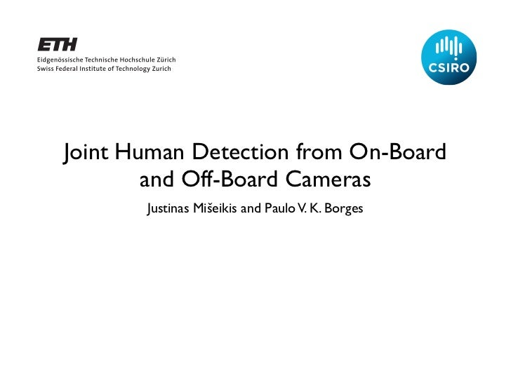 Joint Human Detection from On-Board        and Off-Board Cameras       Justinas Mišeikis and Paulo V. K. Borges