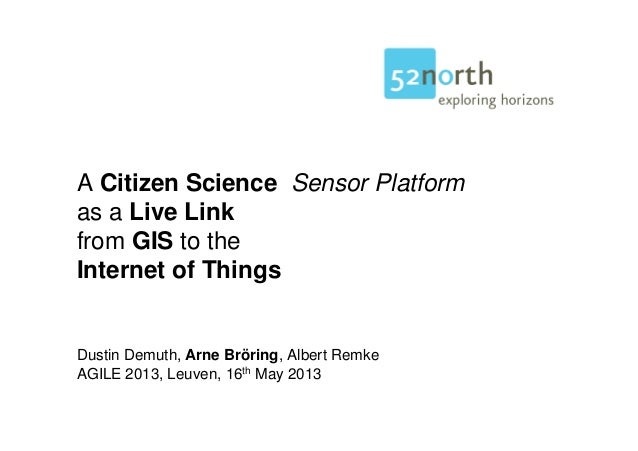 A Citizen Science Sensor Platformas a Live Linkfrom GIS to theInternet of ThingsDustin Demuth, Arne Bröring, Albert RemkeA...