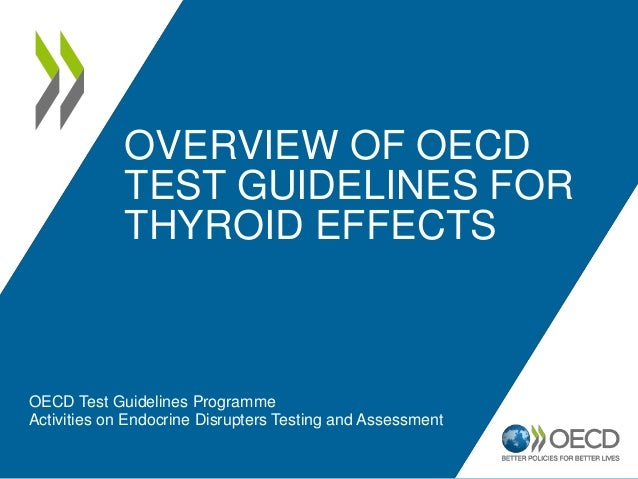 OVERVIEW OF OECD TEST GUIDELINES FOR THYROID EFFECTS OECD Test Guidelines Programme Activities on Endocrine Disrupters Tes...