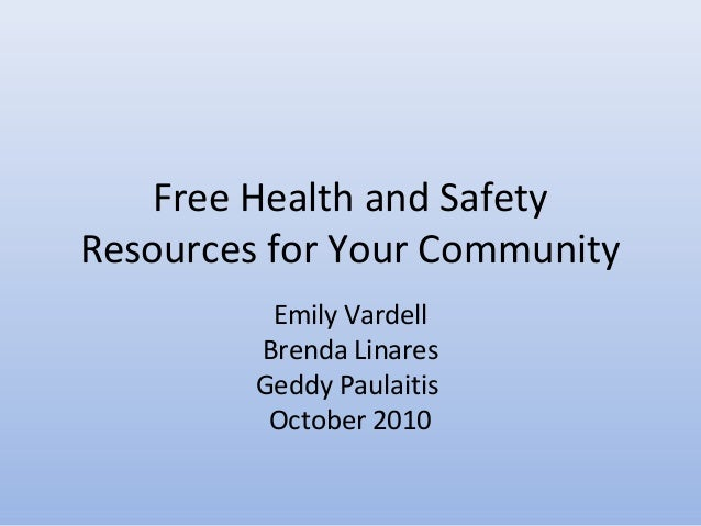 Free Health and Safety Resources for Your Community Emily Vardell Brenda Linares Geddy Paulaitis October 2010