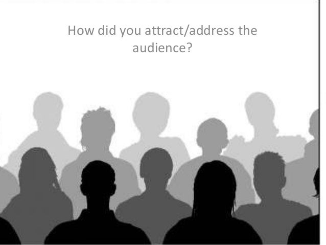 How did you attract/address theaudience?