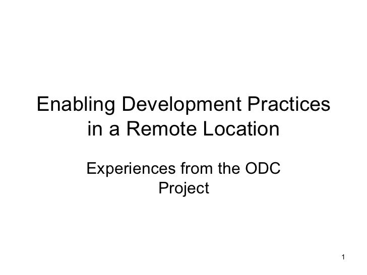 Enabling Development Practices     in a Remote Location     Experiences from the ODC              Project                 ...