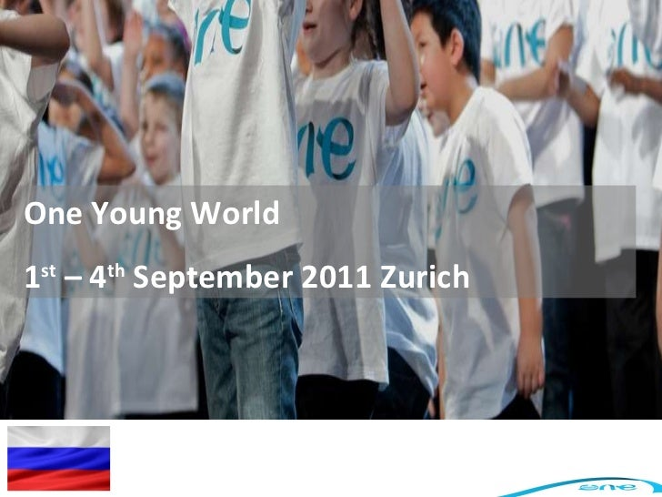 One Young World 1 st  – 4 th  September 2011 Zurich