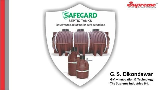 G. S. Dikondawar GM – Innovation & Technology The Supreme Industries Ltd.