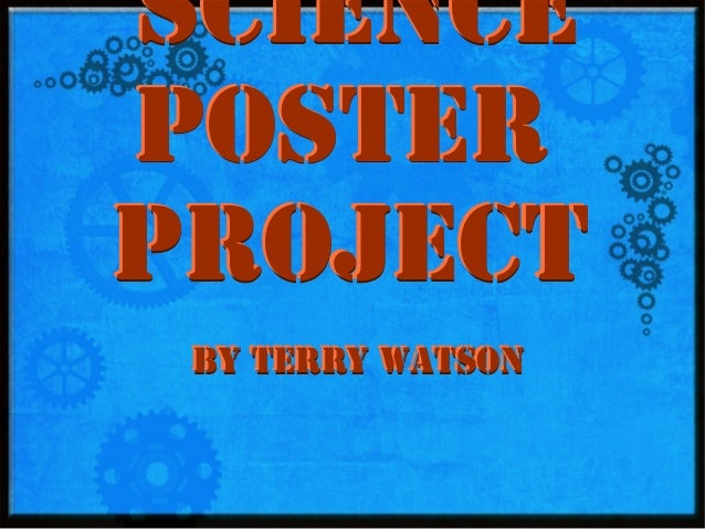 Science poster project By Terry watson By Terry watson