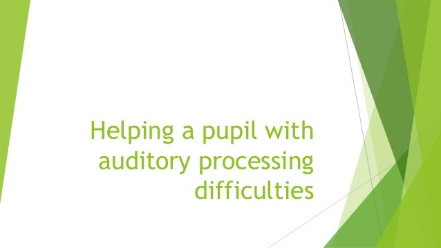 Helping a pupil with auditory processing difficulties