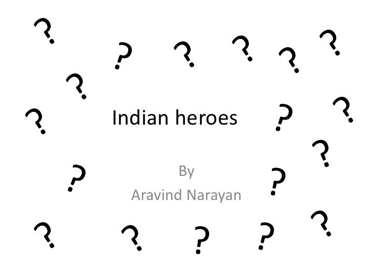 Indian heroes          By  Aravind Narayan