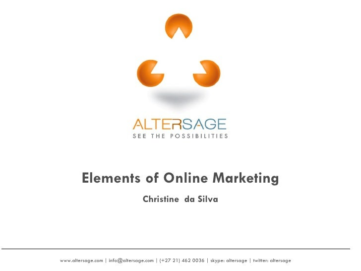 www.altersage.com | info@altersage.com | (+27 21) 462 0036 | skype: altersage | twitter: altersage  Elements of Online Mar...