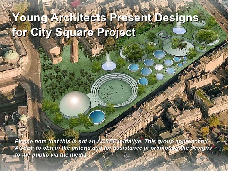 Young Architects Present Designs for City Square Project   Please note that this is not an ACSEF initiative. This group ap...