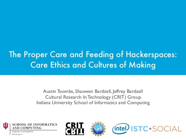 The Proper Care and Feeding of Hackerspaces:  Care Ethics and Cultures of Making Austin Toombs, Shaowen Bardzell, Jeffrey...