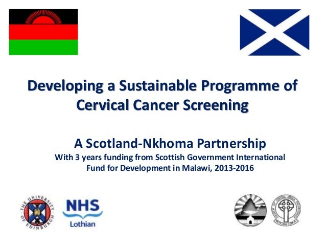 Developing a Sustainable Programme of Cervical Cancer Screening A Scotland-Nkhoma Partnership With 3 years funding from Sc...