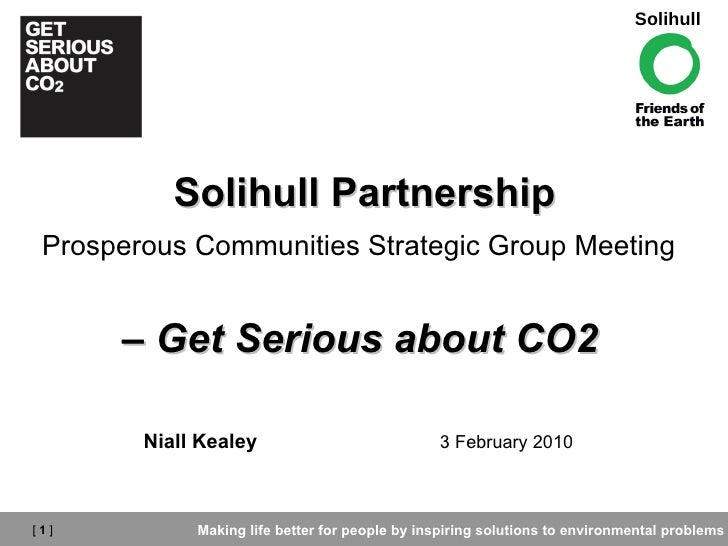 Solihull Partnership Prosperous Communities Strategic Group Meeting   –  Get Serious about CO2   Niall Kealey  3 February ...