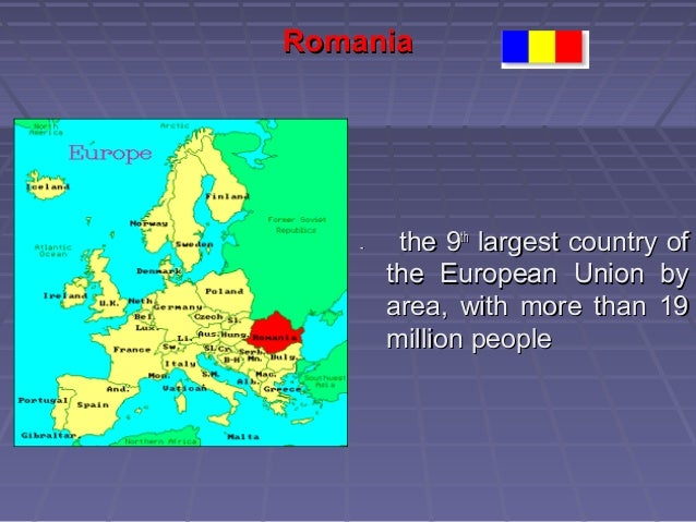 RomaniaRomania-- the 9the 9ththlargest country oflargest country ofthe European Union bythe European Union byarea, with mo...