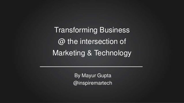 Transforming Business @ the intersection of  Marketing & Technology By Mayur Gupta @inspiremartech