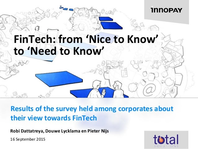 Results of the survey held among corporates about their view towards FinTech FinTech: from 'Nice to Know' to 'Need to Know...