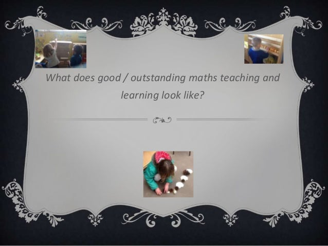 What does good / outstanding maths teaching and learning look like?