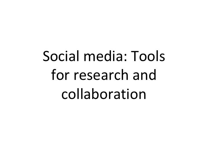 Social media: Tools for research and   collaboration
