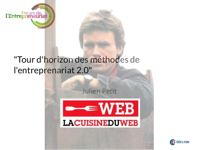 """""""Tour d'horizon des méthodes de l'entreprenariat 2.0"""" Julien  Pe)t"""