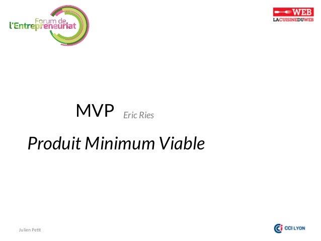 MVP  Eric Ries  Produit Minimum Viable  Julien  Pe)t