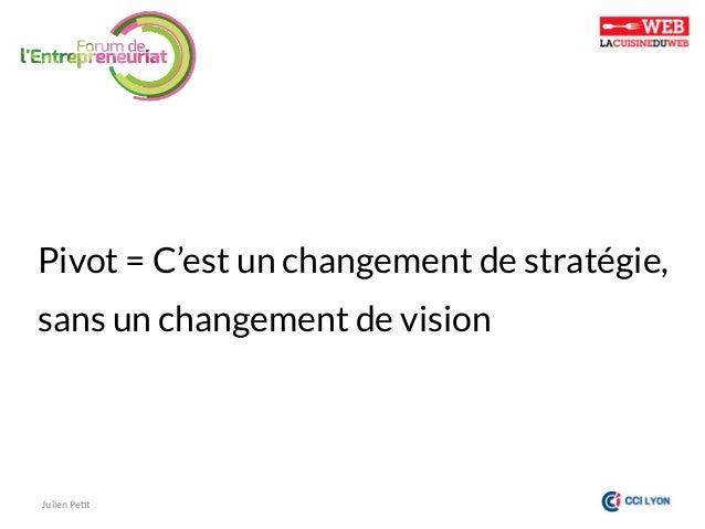 Pivot = C'est un changement de stratégie,  sans un changement de vision  Julien  Pe)t