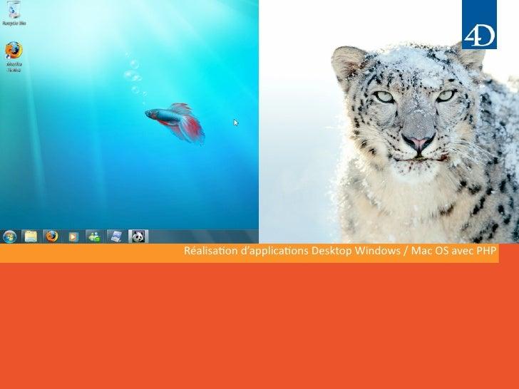 Réalisa'ond'applica'onsDesktopWindows/MacOSavecPHP