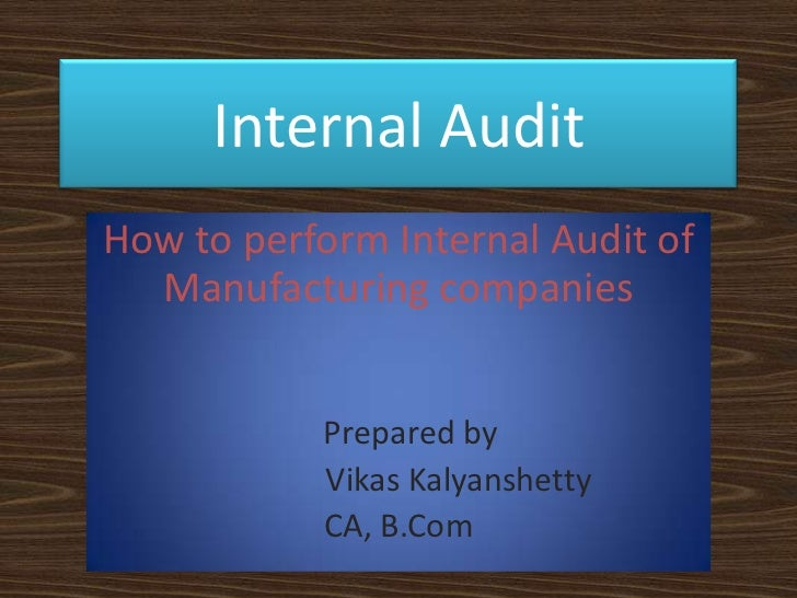 Internal Audit<br />How to perform Internal Audit of Manufacturing companies<br />   Prepared by<br />VikasKalyanshetty<br...