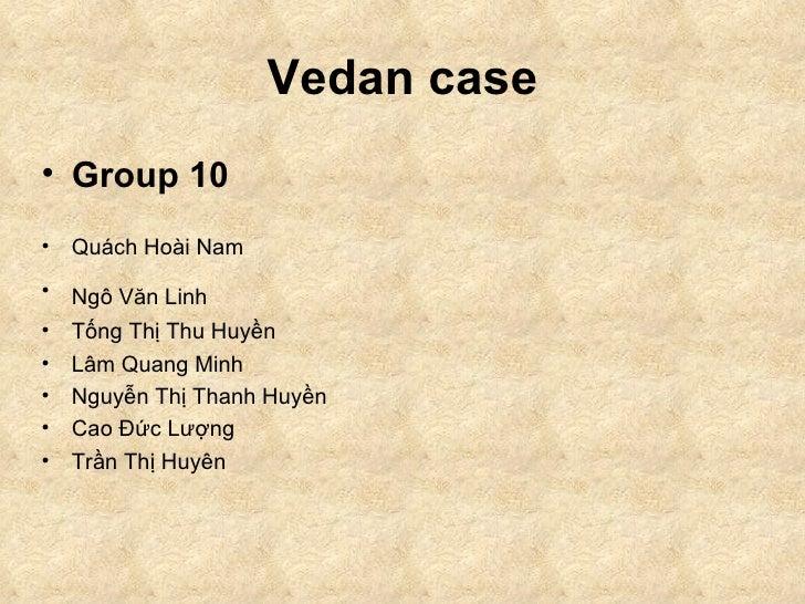 Vedan case <ul><li>Group 10 </li></ul><ul><li>Quách Hoài Nam </li></ul><ul><li>Ngô Văn Linh   </li></ul><ul><li>Tống Thị T...